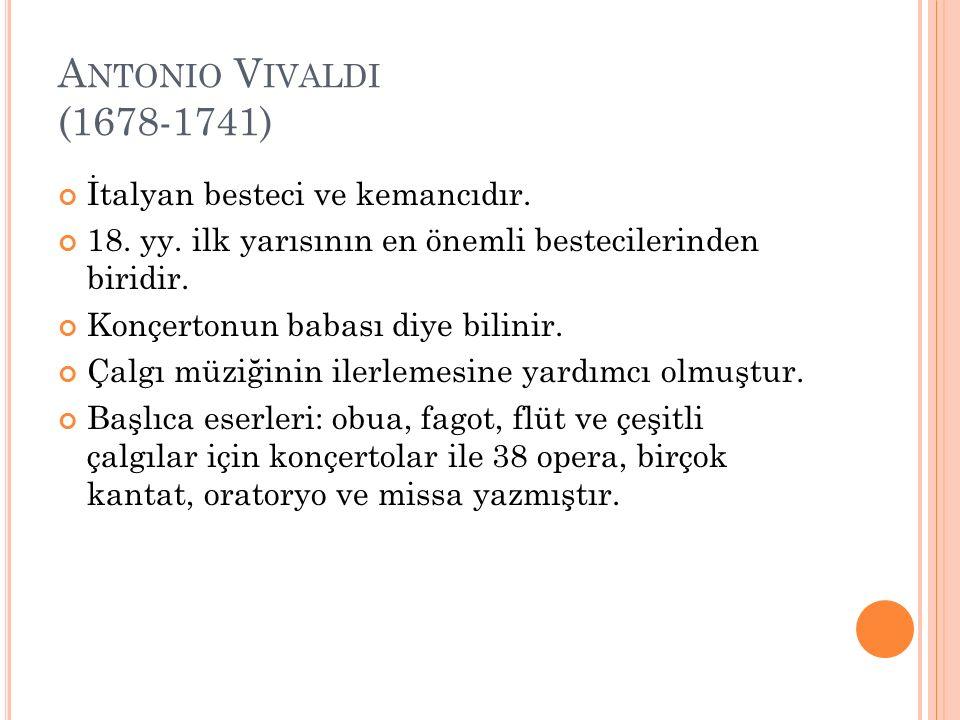 Antonio Vivaldi (1678-1741) İtalyan besteci ve kemancıdır.