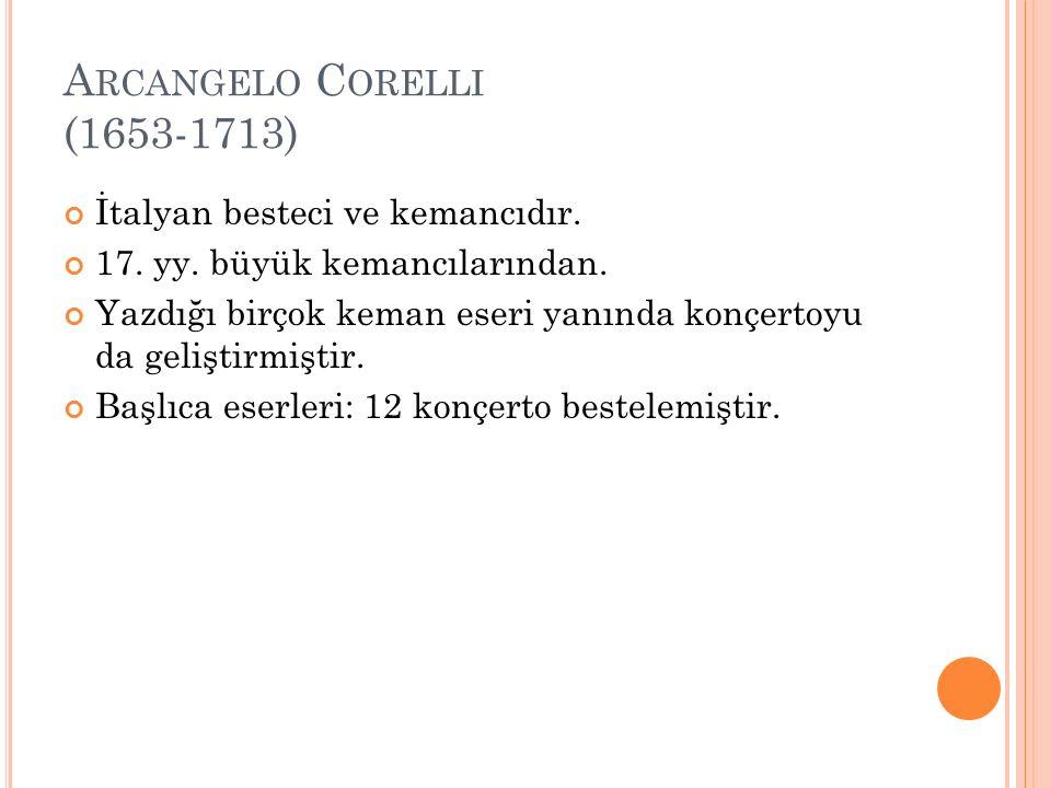 Arcangelo Corelli (1653-1713) İtalyan besteci ve kemancıdır.