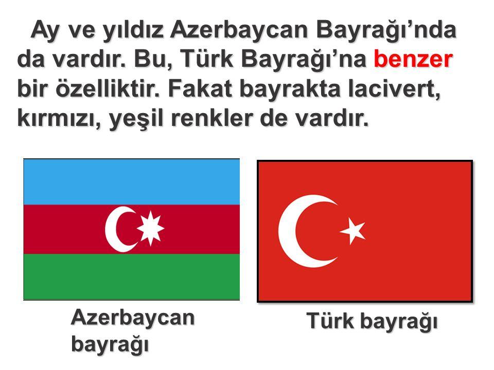 Ay ve yıldız Azerbaycan Bayrağı'nda da vardır