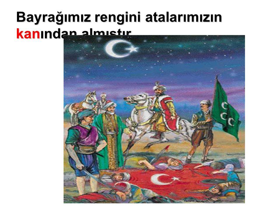 Bayrağımız rengini atalarımızın kanından almıştır..