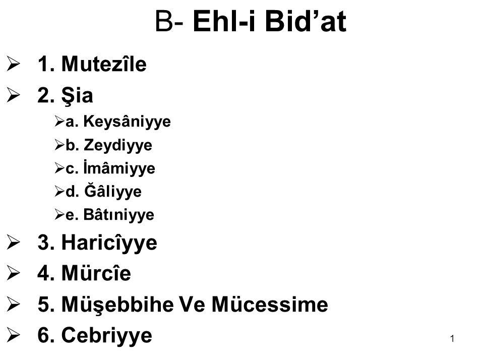 B- Ehl-i Bid'at 1. Mutezîle 2. Şia 3. Haricîyye 4. Mürcîe