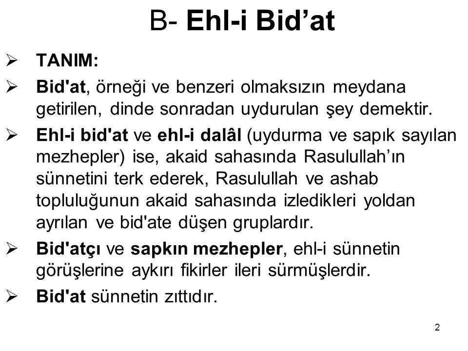 B- Ehl-i Bid'at TANIM: Bid at, örneği ve benzeri olmaksızın meydana getirilen, dinde sonradan uydurulan şey demektir.