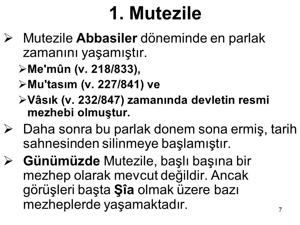 1. Mutezile Mutezile Abbasiler döneminde en parlak zamanını yaşamıştır. Me mûn (v. 218/833), Mu tasım (v. 227/841) ve.