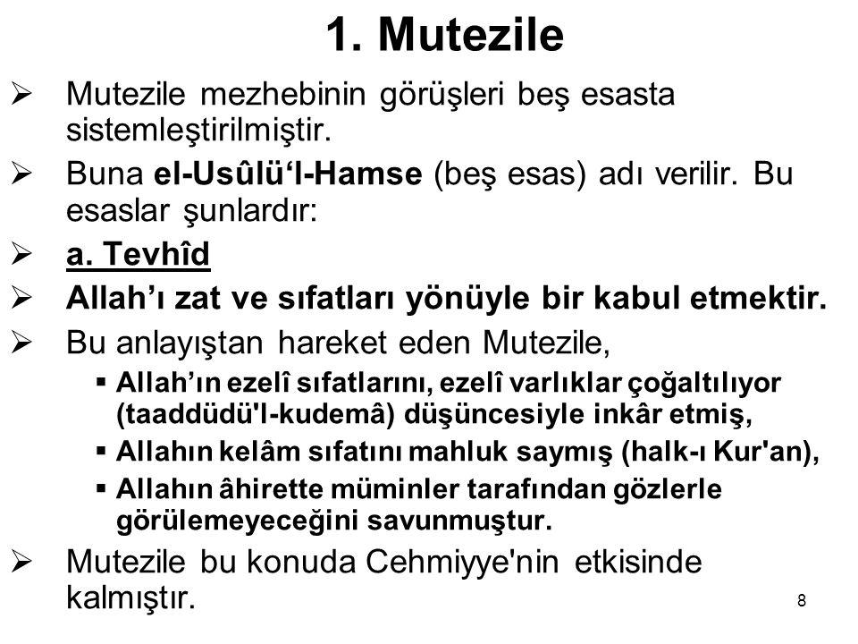 1. Mutezile Mutezile mezhebinin görüşleri beş esasta sistemleştirilmiştir. Buna el-Usûlü'l-Hamse (beş esas) adı verilir. Bu esaslar şunlardır: