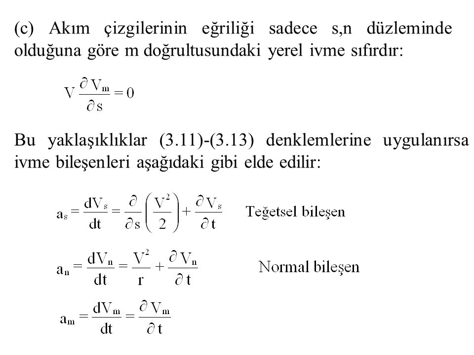 (c) Akım çizgilerinin eğriliği sadece s,n düzleminde olduğuna göre m doğrultusundaki yerel ivme sıfırdır: