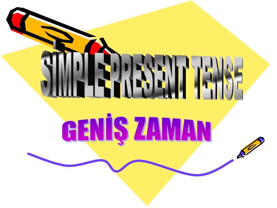 SİMPLE PRESENT TENSE GENİŞ ZAMAN