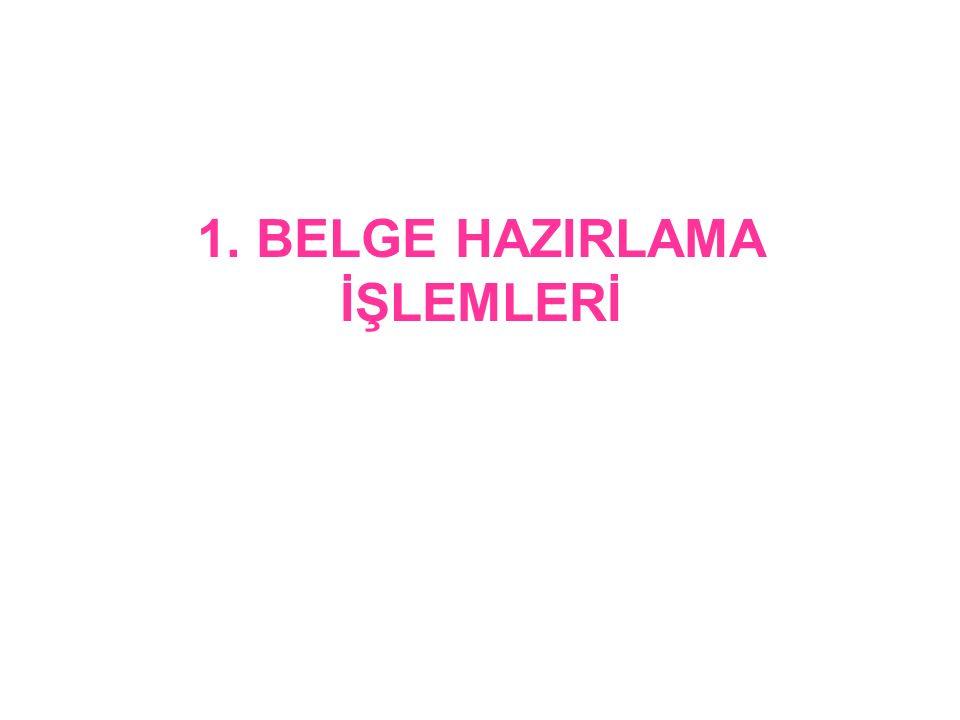 1. BELGE HAZIRLAMA İŞLEMLERİ