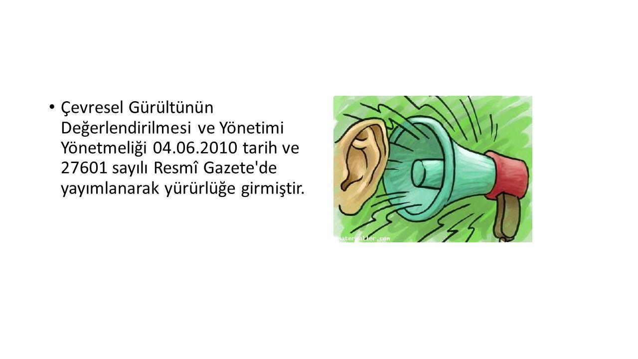 Çevresel Gürültünün Değerlendirilmesi ve Yönetimi Yönetmeliği 04. 06
