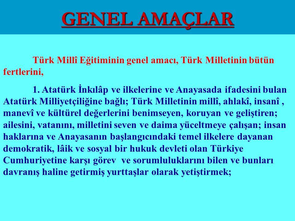 GENEL AMAÇLAR Türk Millî Eğitiminin genel amacı, Türk Milletinin bütün fertlerini,