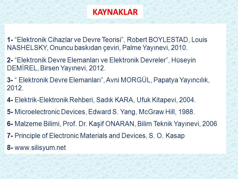 KAYNAKLAR 1- Elektronik Cihazlar ve Devre Teorisi , Robert BOYLESTAD, Louis NASHELSKY, Onuncu baskıdan çeviri, Palme Yayınevi, 2010.