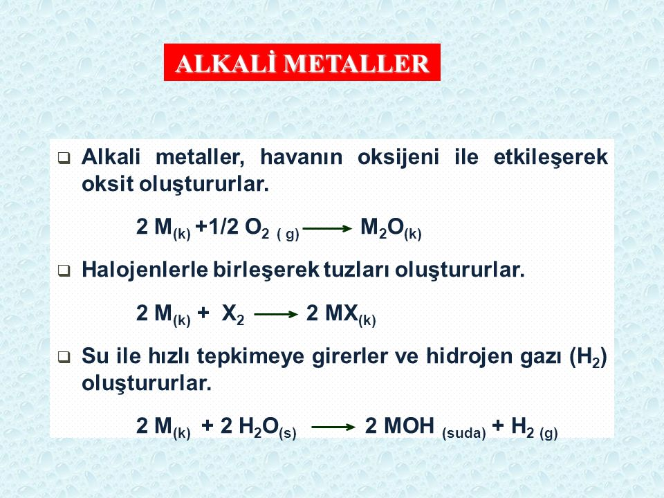ALKALİ METALLER Alkali metaller, havanın oksijeni ile etkileşerek oksit oluştururlar. 2 M(k) +1/2 O2 ( g) M2O(k)