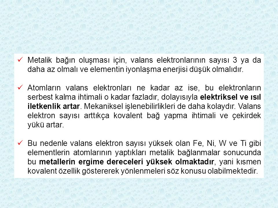 Metalik bağın oluşması için, valans elektronlarının sayısı 3 ya da daha az olmalı ve elementin iyonlaşma enerjisi düşük olmalıdır.