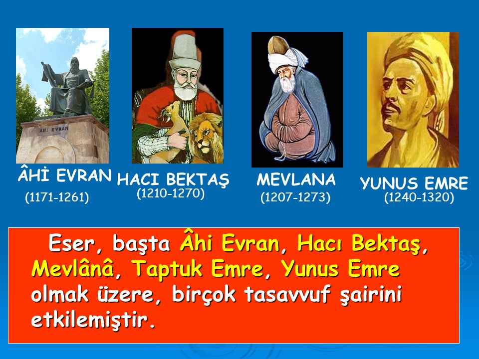 ÂHİ EVRAN HACI BEKTAŞ. MEVLANA. YUNUS EMRE. (1210-1270) (1171-1261) (1207-1273) (1240-1320)
