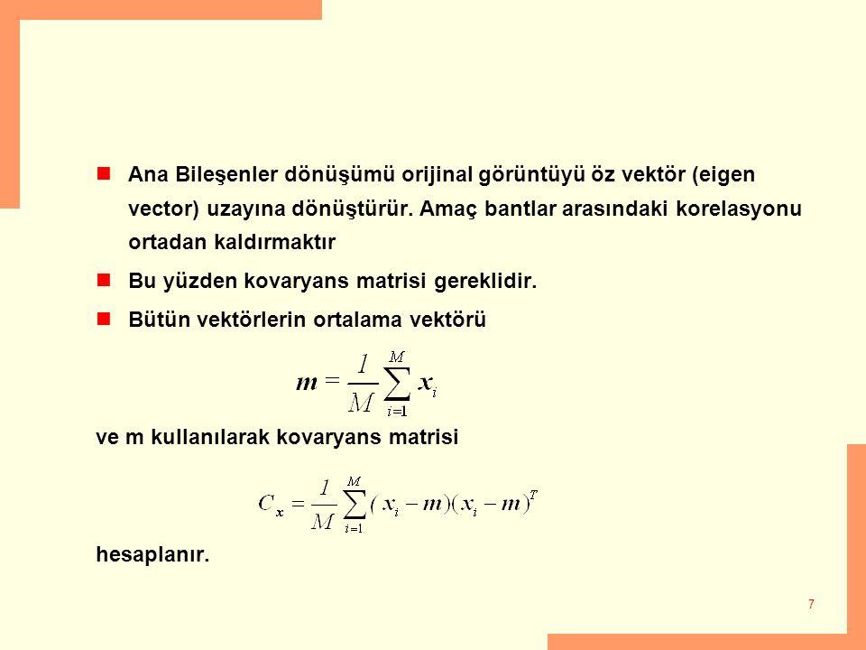 Ana Bileşenler dönüşümü orijinal görüntüyü öz vektör (eigen vector) uzayına dönüştürür. Amaç bantlar arasındaki korelasyonu ortadan kaldırmaktır