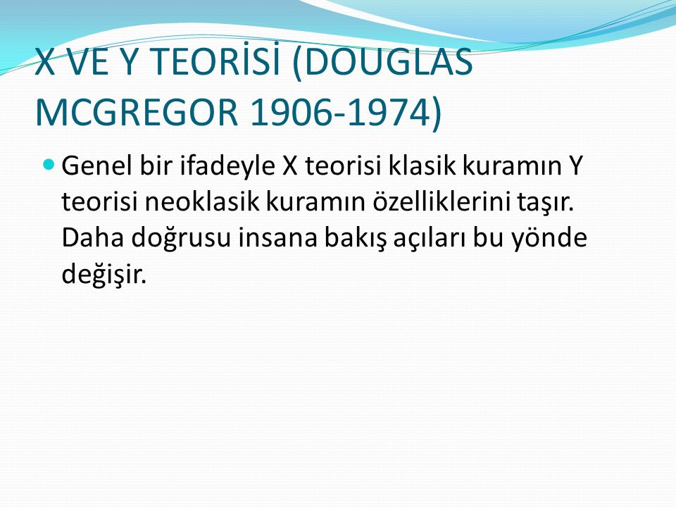 X VE Y TEORİSİ (DOUGLAS MCGREGOR 1906-1974)
