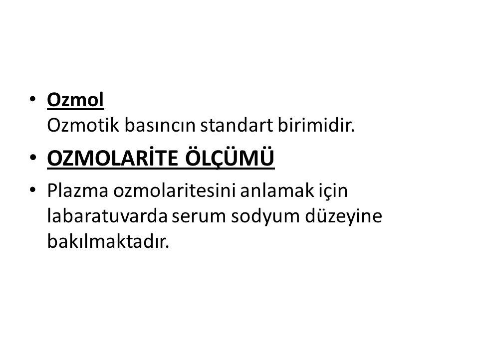 OZMOLARİTE ÖLÇÜMÜ Ozmol Ozmotik basıncın standart birimidir.