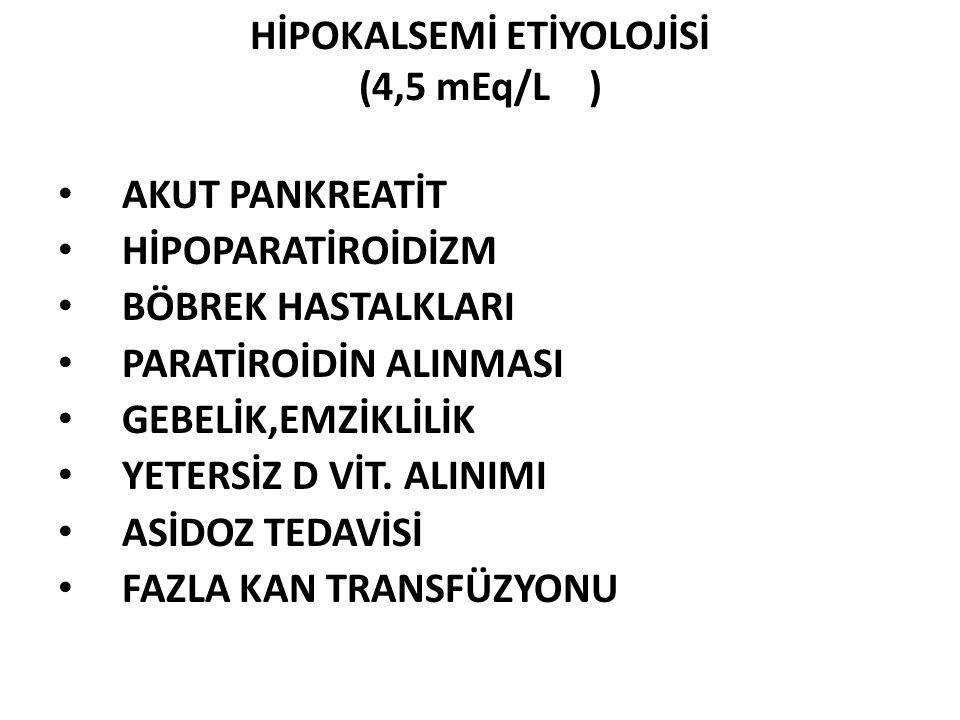 HİPOKALSEMİ ETİYOLOJİSİ (4,5 mEq/L )
