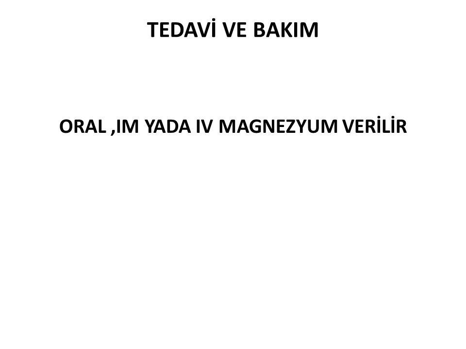 ORAL ,IM YADA IV MAGNEZYUM VERİLİR