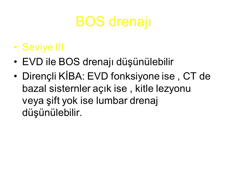 BOS drenajı Seviye III EVD ile BOS drenajı düşünülebilir
