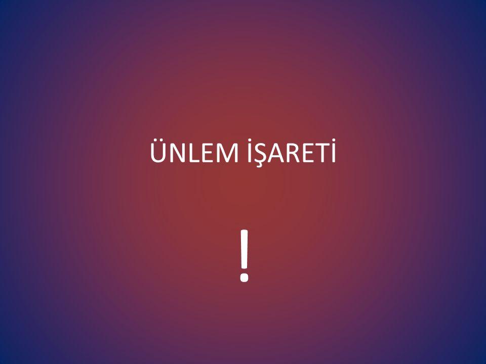 ÜNLEM İŞARETİ !