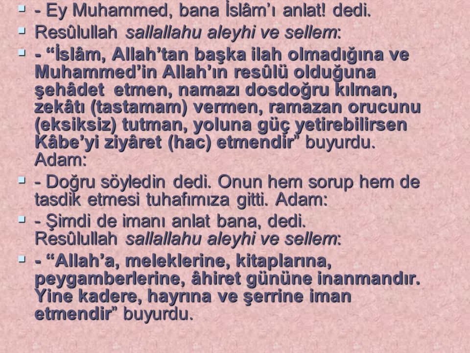 - Ey Muhammed, bana İslâm'ı anlat! dedi.