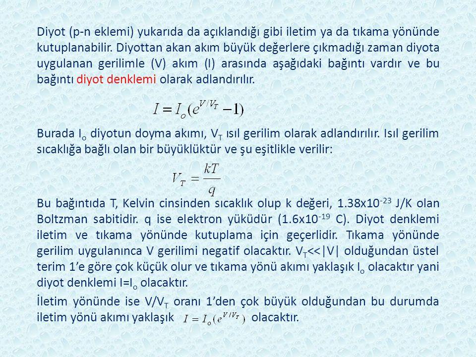 Diyot (p-n eklemi) yukarıda da açıklandığı gibi iletim ya da tıkama yönünde kutuplanabilir. Diyottan akan akım büyük değerlere çıkmadığı zaman diyota uygulanan gerilimle (V) akım (I) arasında aşağıdaki bağıntı vardır ve bu bağıntı diyot denklemi olarak adlandırılır.