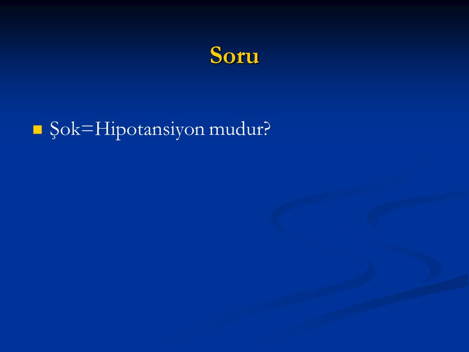 Soru Şok=Hipotansiyon mudur 14