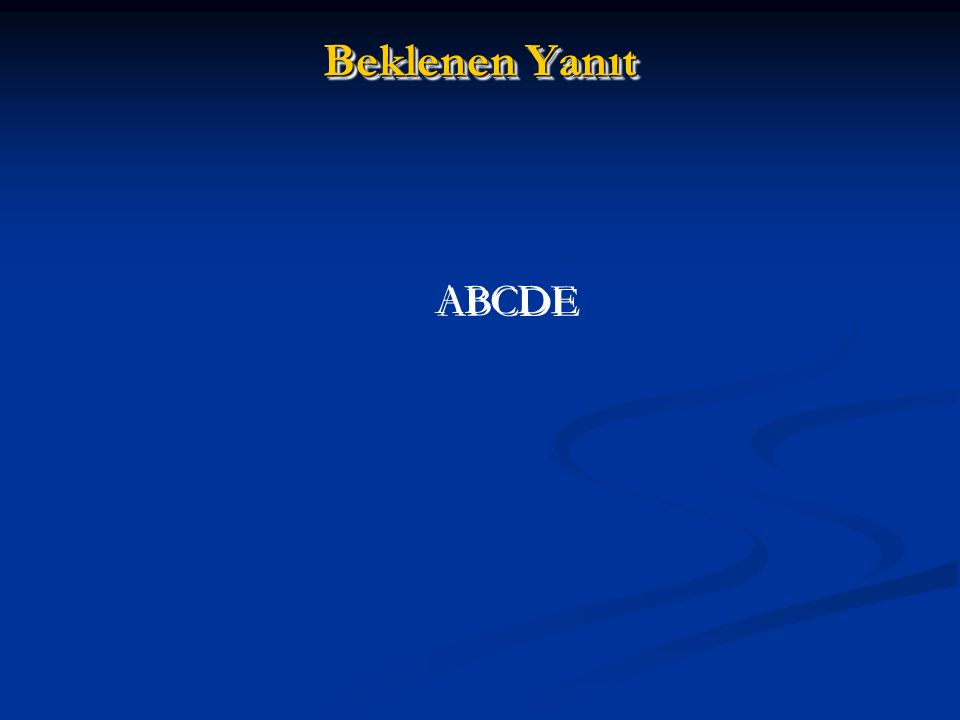 Beklenen Yanıt ABCDE. Slide 15: Physical Examination of the Circulation—Evaluation of. Responsiveness.