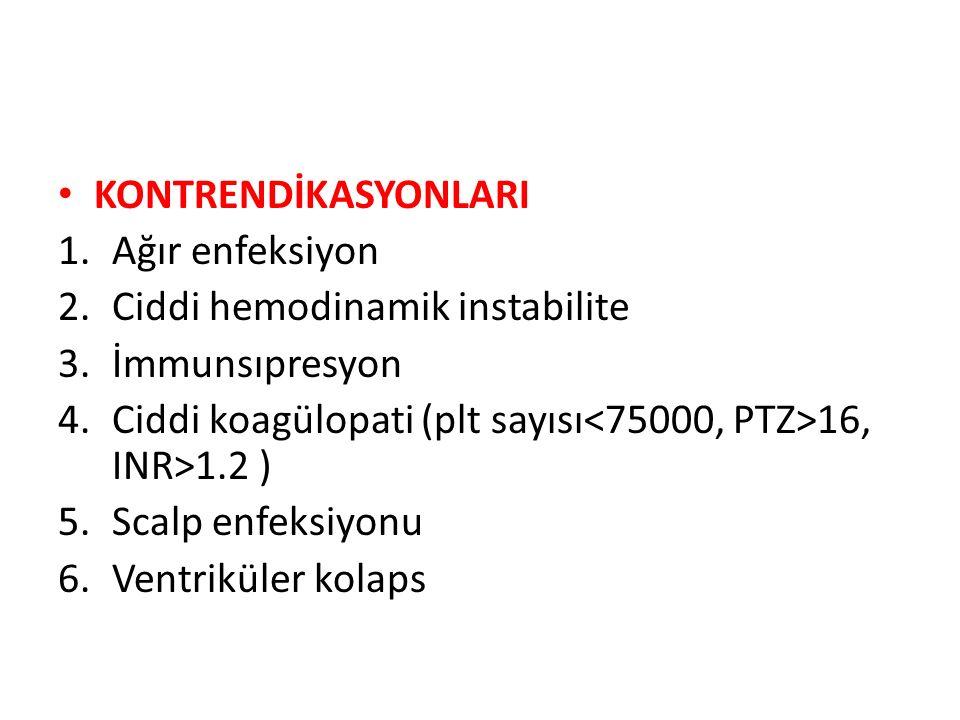 KONTRENDİKASYONLARI Ağır enfeksiyon. Ciddi hemodinamik instabilite. İmmunsıpresyon. Ciddi koagülopati (plt sayısı<75000, PTZ>16, INR>1.2 )