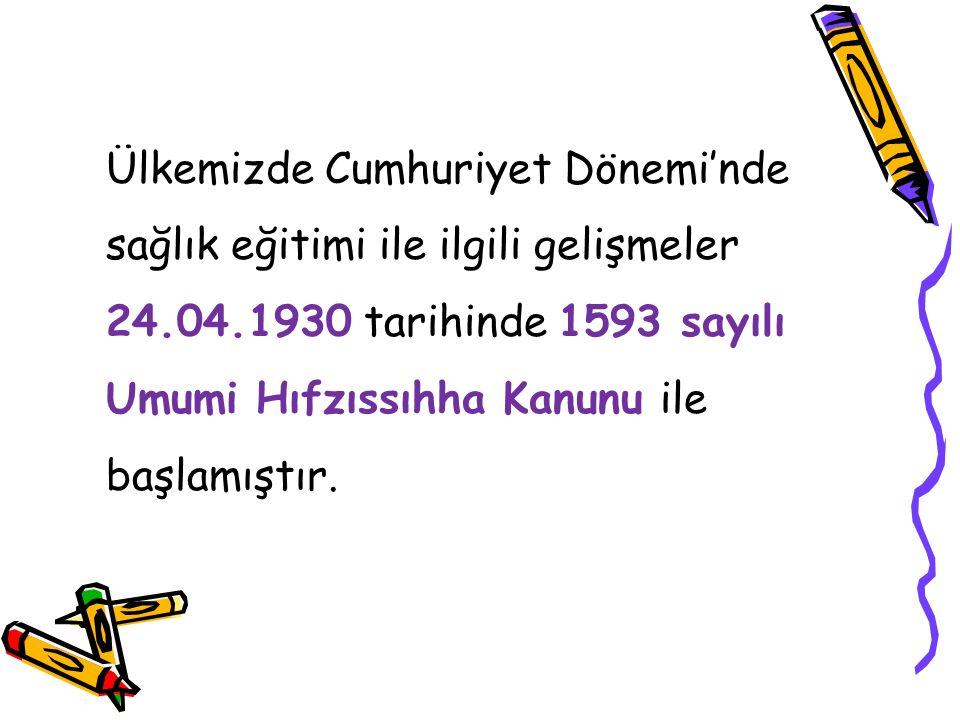 Ülkemizde Cumhuriyet Dönemi'nde sağlık eğitimi ile ilgili gelişmeler 24.04.1930 tarihinde 1593 sayılı Umumi Hıfzıssıhha Kanunu ile başlamıştır.