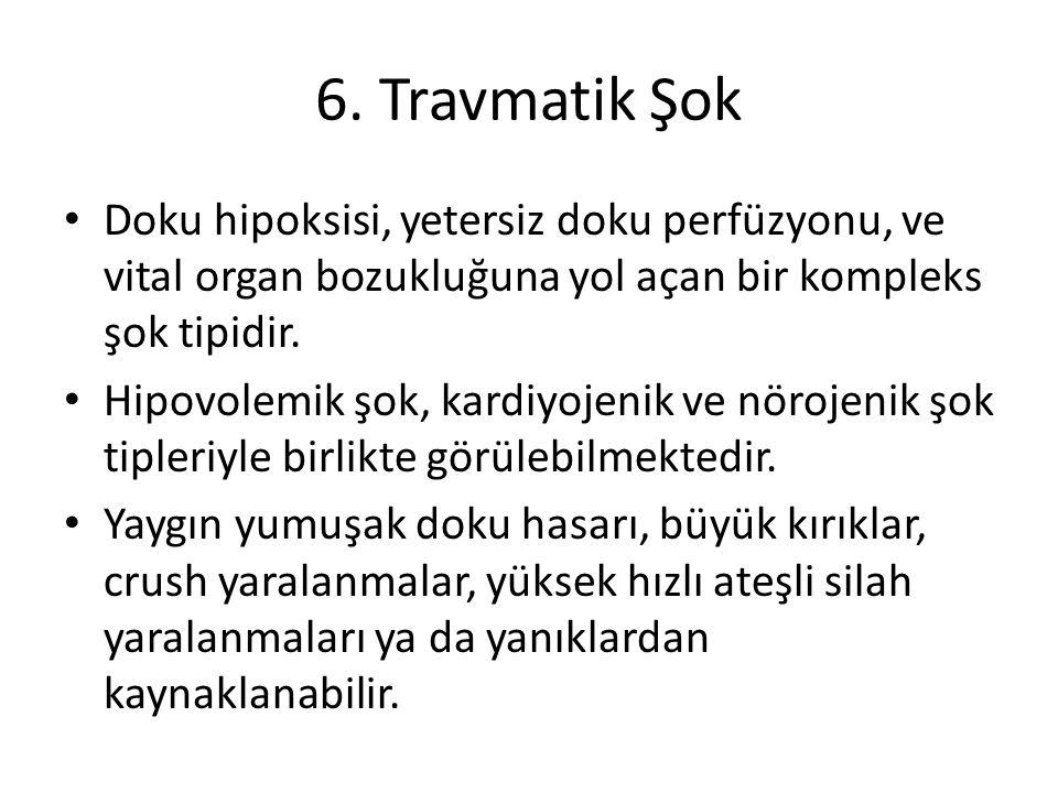 6. Travmatik Şok Doku hipoksisi, yetersiz doku perfüzyonu, ve vital organ bozukluğuna yol açan bir kompleks şok tipidir.