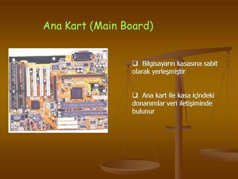 Ana Kart (Main Board) Bilgisayarın kasasına sabit olarak yerleşmiştir