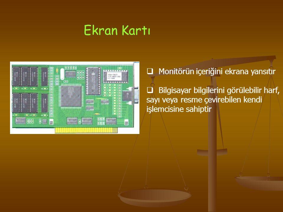 Ekran Kartı Monitörün içeriğini ekrana yansıtır