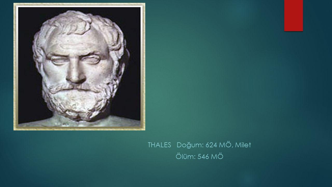 THALES Doğum: 624 MÖ, Milet Ölüm: 546 MÖ