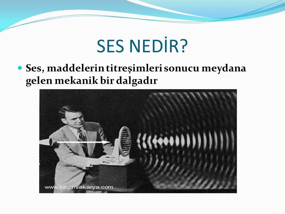 SES NEDİR Ses, maddelerin titreşimleri sonucu meydana gelen mekanik bir dalgadır