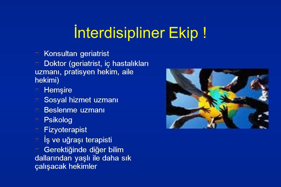 İnterdisipliner Ekip ! Konsultan geriatrist