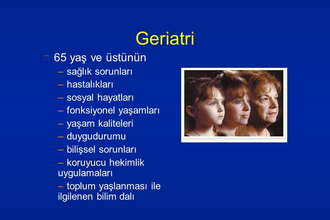Geriatri 65 yaş ve üstünün sağlık sorunları hastalıkları