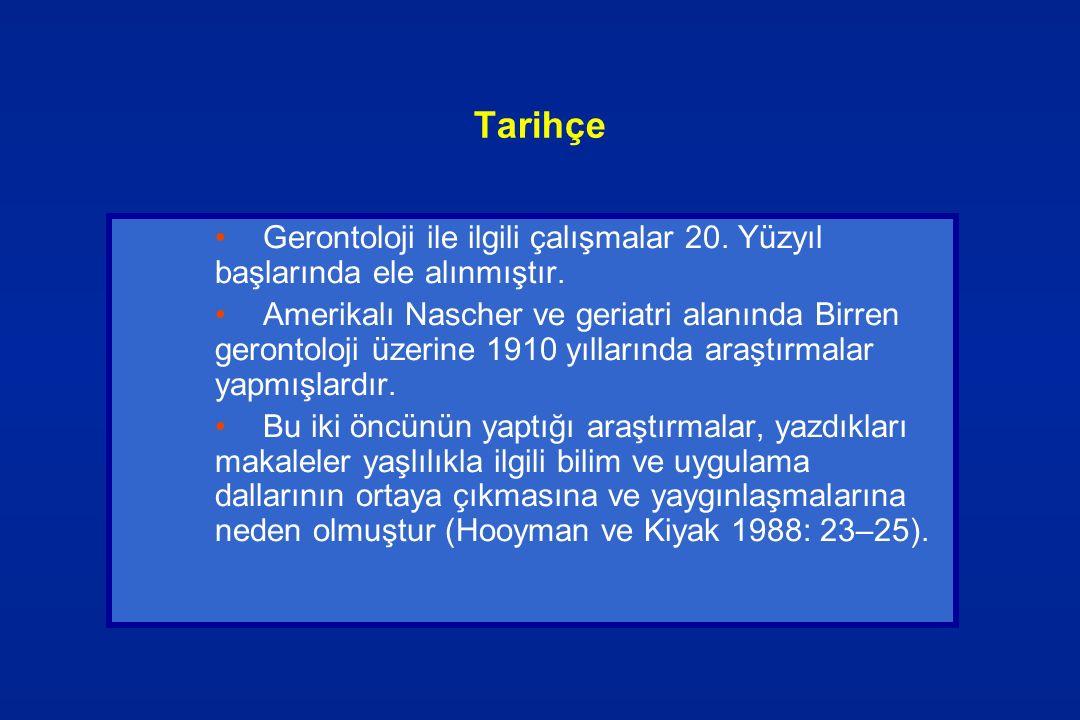 Tarihçe Gerontoloji ile ilgili çalışmalar 20. Yüzyıl başlarında ele alınmıştır.