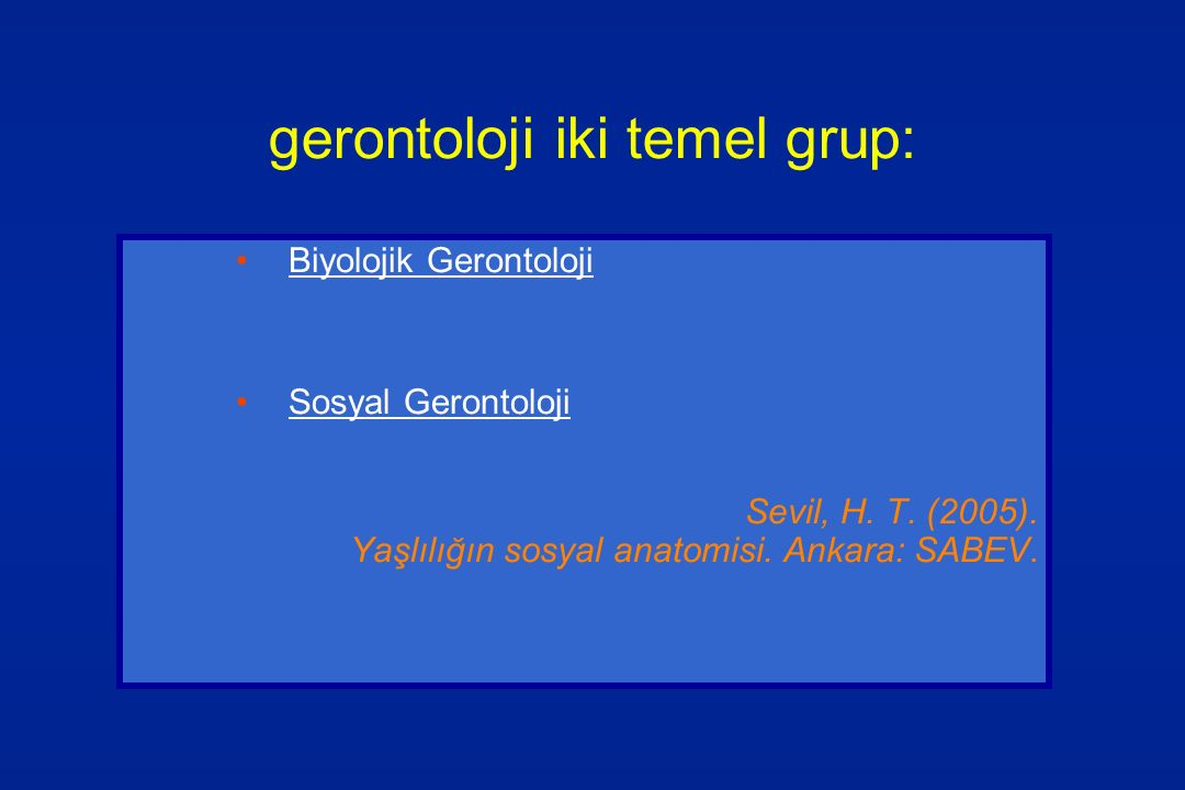 gerontoloji iki temel grup: