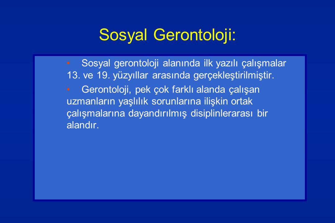 Sosyal Gerontoloji: Sosyal gerontoloji alanında ilk yazılı çalışmalar 13. ve 19. yüzyıllar arasında gerçekleştirilmiştir.