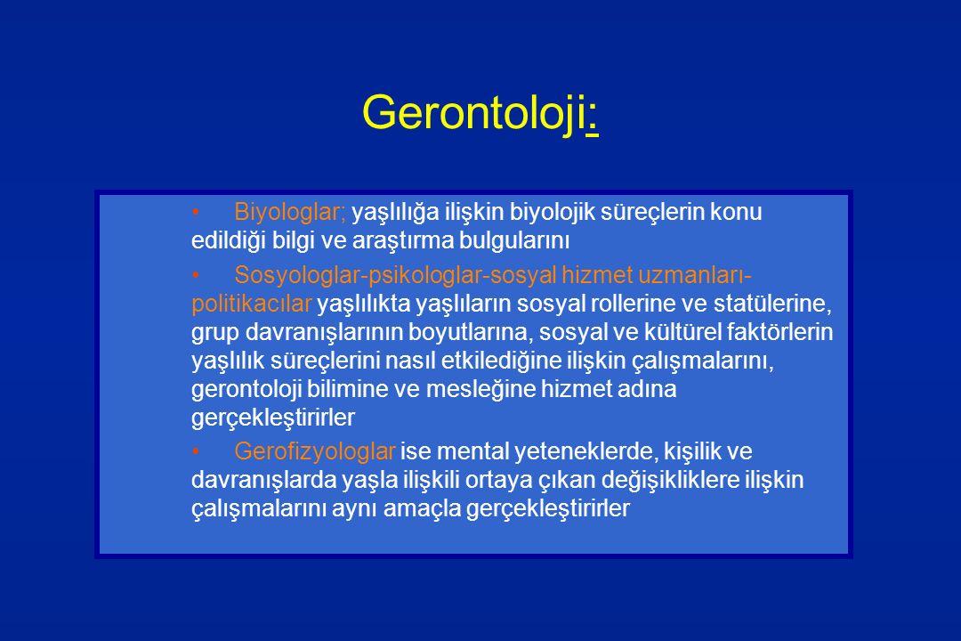 Gerontoloji: Biyologlar; yaşlılığa ilişkin biyolojik süreçlerin konu edildiği bilgi ve araştırma bulgularını.
