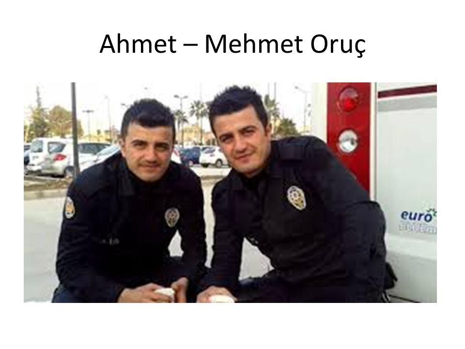 Ahmet – Mehmet Oruç