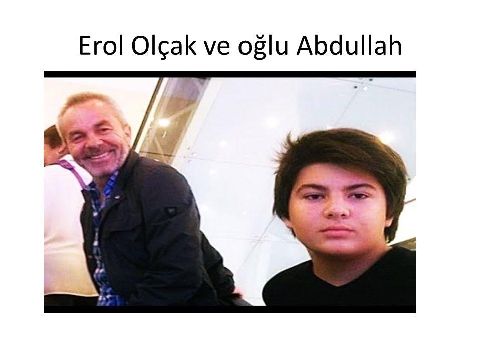 Erol Olçak ve oğlu Abdullah
