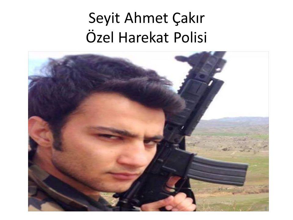 Seyit Ahmet Çakır Özel Harekat Polisi