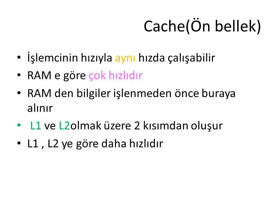 Cache(Ön bellek) İşlemcinin hızıyla aynı hızda çalışabilir