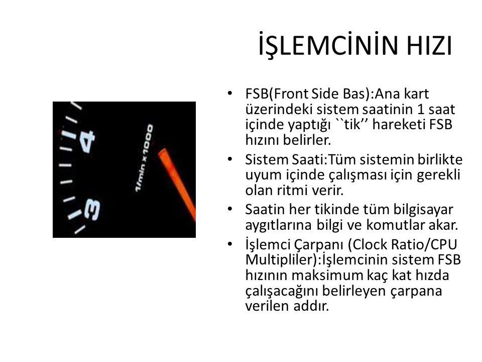 İŞLEMCİNİN HIZI FSB(Front Side Bas):Ana kart üzerindeki sistem saatinin 1 saat içinde yaptığı ``tik'' hareketi FSB hızını belirler.
