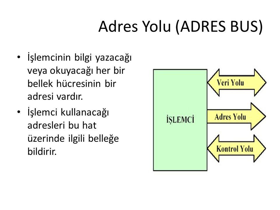 Adres Yolu (ADRES BUS) İşlemcinin bilgi yazacağı veya okuyacağı her bir bellek hücresinin bir adresi vardır.