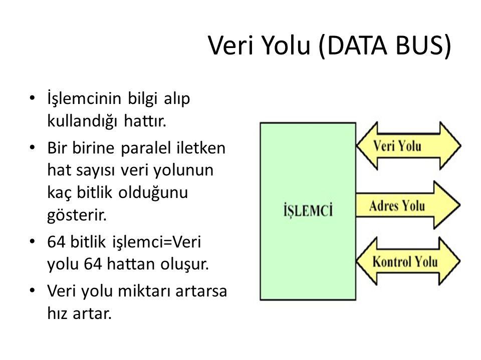 Veri Yolu (DATA BUS) İşlemcinin bilgi alıp kullandığı hattır.