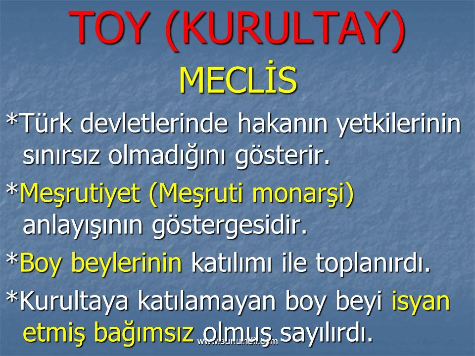 TOY (KURULTAY) MECLİS. *Türk devletlerinde hakanın yetkilerinin sınırsız olmadığını gösterir.