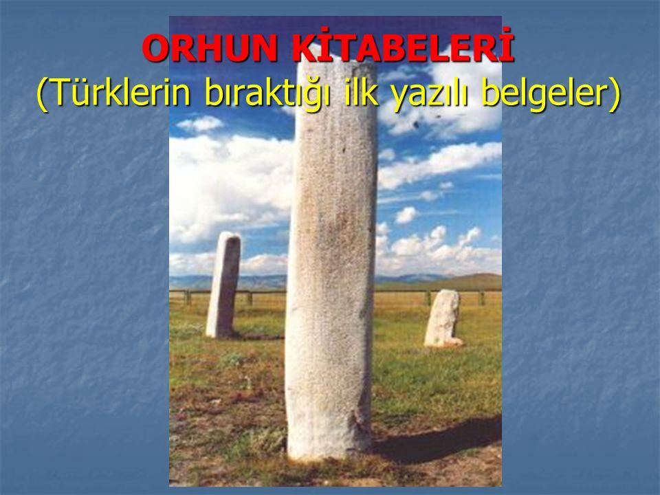 ORHUN KİTABELERİ (Türklerin bıraktığı ilk yazılı belgeler)